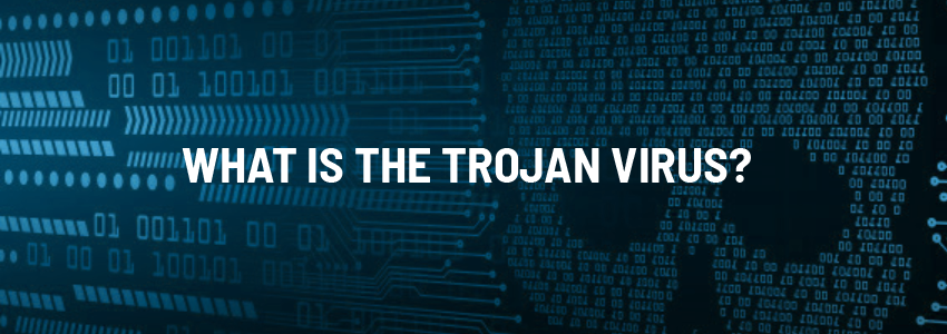 What Is the Trojan Virus